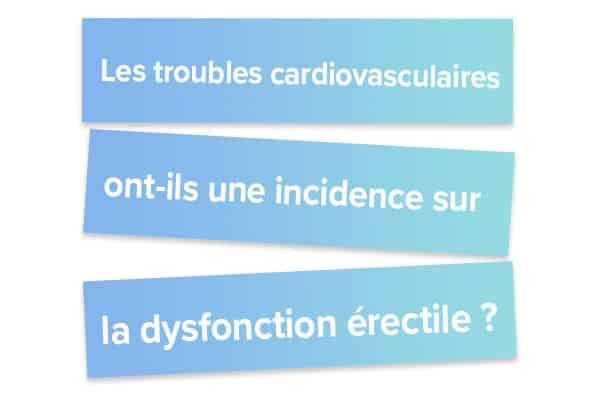 Les troubles cardiovasculaires ont-ils une incidence sur la dysfonction érectile