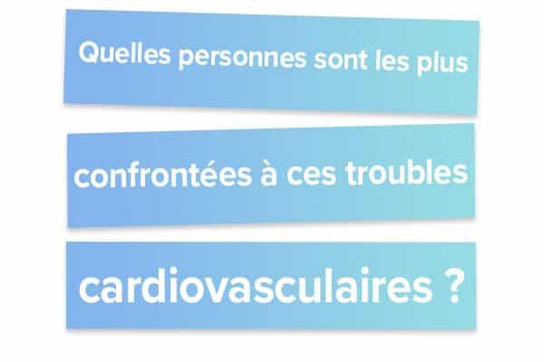 Quelles personnes sont les plus confrontées à ces troubles cardiovasculaires