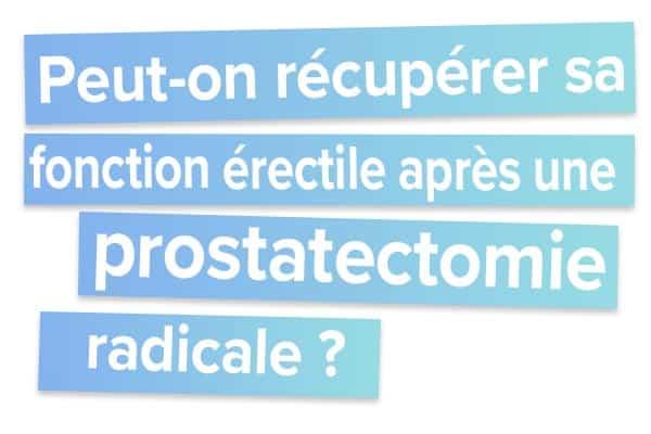 Peut-on récupérer sa fonction érectile après une prostatectomie radicale