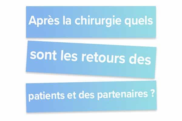 Après la chirurgie quels sont les retours des patients et des partenaires