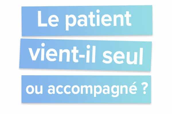 Le patient vient-il seul ou accompagné
