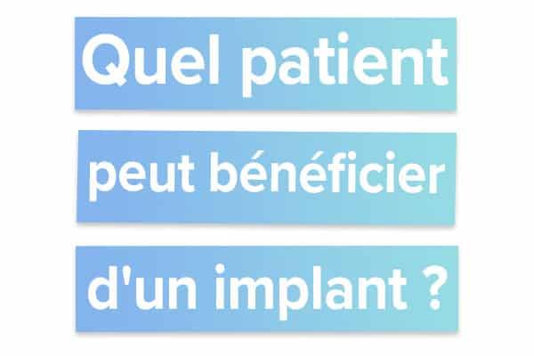 Quel patient peut bénéficier d'un implant