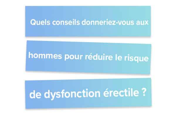 Quels conseils donneriez-vous aux hommes pour réduire le risque de dysfonction érectile