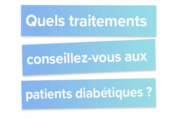 Quels traitements conseillez-vous aux patients diabétiques