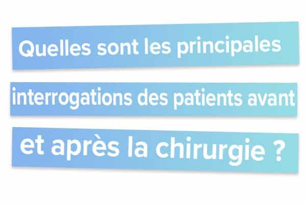Quelles sont les principales interrogations des patients avant et après la chirurgie ?