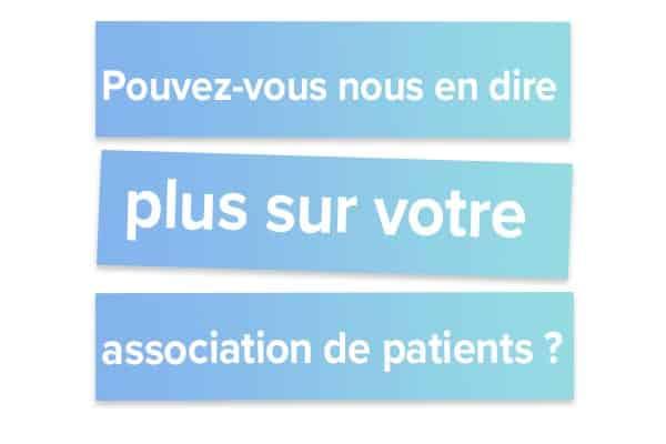 Pouvez-vous nous en dire plus sur votre association de patients